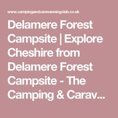 Delamere Forest Campsite | Explore Cheshire from Delamere Forest Campsite - The Camping & Caravanning Club. Near station