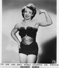 Women's Pro-Wrestling Pioneer Mildred Burke: In the 1930s, Burke wrestled over 200 men, but only lost to one of them.