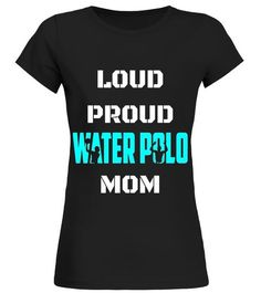 Loud Proud Water Polo Mom Funny Shirt Mother Day Gift