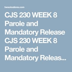 parole and mandatory release cjs 230 Cjs 255 week 5 rehabilitation paper   definition of parole and how it differs from mandatory release definition of probation and how it compares to other forms of sentencing  critique the current rehabilitation options: is there a better solution to the current parole process.