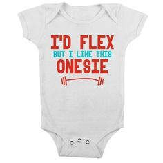 I'd Flex, But I Like This Onesie - Would this make a good gift? http://keep.com/id-flex-but-i-like-this-onesie-whimsical-and-unique-gift-ideas-for-the-coolest-gift-givers-by-alwaysfits/k/zsUGcVABM0/
