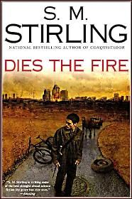 """Dies the Fire is an alternate history, post-apocalyptic novel by S. M. Stirling and 1st installment of the Emberverse series.  Dies the Fire chronicles the struggle of two groups who try to survive """"The Change,"""" a sudden worldwide event that alters physical laws so that electricity, gunpowder, and most other forms of high-energy-density technology no longer work. As a result, modern civilization comes crashing down."""