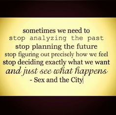 . . . Just see what happens. - sometimes the 'over' planning, analyzing, etc is just not worth it.