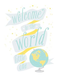 Welcome to the World Nursery Decor /// 11 x 14 by Kindertype, $28.00