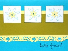 Quick and easy - my motto. Pick your card color, add 2 co-ordinating strips. Use a border punch (or fancy scissors) on the bottom edge of the larger piece. Cut 3 small boxes and stamp with very simple flower (outline flower is best). Use ink about the same color as the card, then small paper flowers for the centers - that's it...