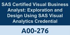 SAS Certified Visual Business Analyst: Exploration and Design Using SAS Visual Analytics Credential, SAS Certifications, SAS Certifications Tutorials, SAS Certifications Guide, A00-276