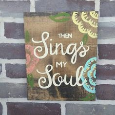 $22.99 Then Sings My Soul Wood Sign How Great Thou Art Hand Painted Home Decor Christian Hymn Art Spring Flower Wall Design Easter Gift Pastor Gift Shelf Decor Music Room Worship Leader Easter Gift Handmade by NailedItDesign on Etsy  NailedItDesign.Etsy.com