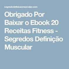 Obrigado Por Baixar o Ebook 20 Receitas Fitness - Segredos Definição Muscular