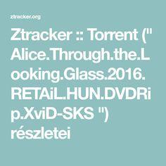 "Ztracker :: Torrent ("" Alice.Through.the.Looking.Glass.2016.RETAiL.HUN.DVDRip.XviD-SKS "") részletei"