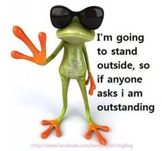 I'm going to stand outside, so if anyone asks I am outstanding, via Facebook ~ Because I Can, That's Why #funny #giggles