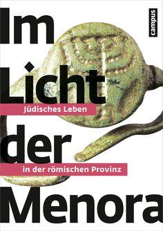 Raphael Gross (Hg.), Svend Hansen (Hg.), Michael Lenarz (Hg.), Patricia Rahemipour (Hg.): Im Licht der Menora. Jüdisches Leben in der römischen Provinz.