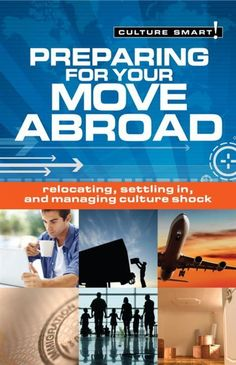 Preparing For Your Move Abroad: Relocating, Settling In And Managing Culture Shock by Rona Hart