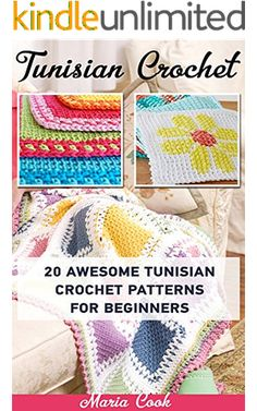 Tunisian Crochet: 20 Awesome Tunisian Crochet Patterns For Beginners: (Tunisian Crochet Books, Tunisian Crochet Stitch Guide, Crochet Patterns) (Crochet, ... Corner, Toymaking, Crochet for beginners)