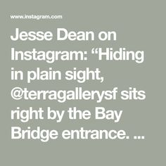 "Jesse Dean on Instagram: ""Hiding in plain sight, @terragallerysf sits right by the Bay Bridge entrance.  Can't wait to visit during their next Open Gallery event! -…"""
