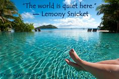 """""""The world is quiet here.""""  ― Lemony Snicket Quotes, Writing"""