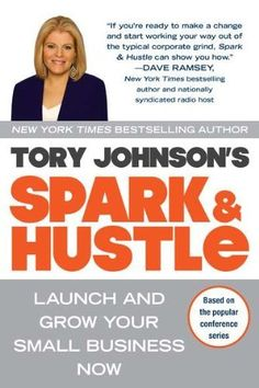 Spark & Hustle: Launch and Grow Your Small Business Now by Tory Johnson, http://www.amazon.com/gp/product/0425247465/ref=cm_sw_r_pi_alp_XjoXpb04SY5RR