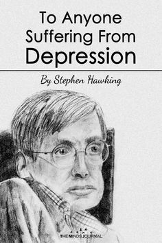 Stephen Hawking Has a Beautiful Message for Anyone Suffering From Depression - Natural Healthy Life Mental Health Issues, Mental Health Awareness, Disability Awareness, Leiden, Dealing With Depression, Depression Love, How To Stop Depression, Health Fitness, Mental Health