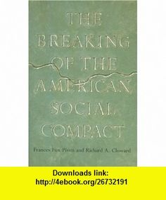 The Breaking of the American Social Compact Frances Fox Piven, Richard A. Cloward , ISBN-10: 1565844769  ,  , ASIN: B003GAN16G , tutorials , pdf , ebook , torrent , downloads , rapidshare , filesonic , hotfile , megaupload , fileserve