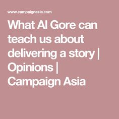 What Al Gore can teach us about delivering a story | Opinions | Campaign Asia