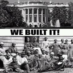"You didn't build the White House; slaves did.    ""Slaves were the largest labor pool when Congress in 1790 decided to create a new national capital along the Potomac surrounded by the two slave-owning states of Maryland and Virginia,"" according to the June 1, 2005, Associated Press article ""Capitol Slave Labor Studied"" published in The Washington Times. It is estimated that over 400 slaves were used..."