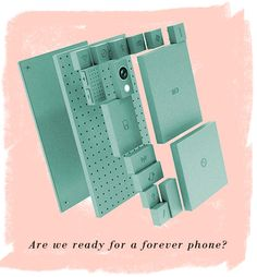 """(Interesting idea) phonebloks - okay greenies with the latest technology:  """"the fact that most technology is already created with manufactured obsolescence in mind, makes for a system that is extraordinarily, needlessly wasteful—an environmentally taxing contribution to our ever-growing pile of technological waste..."""""""