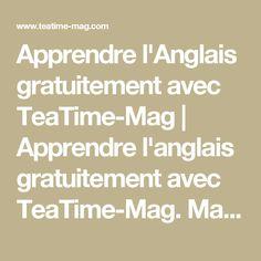 Apprendre l'Anglais gratuitement avec TeaTime-Mag | Apprendre l'anglais gratuitement avec TeaTime-Mag. Magazine d'anglais avec version audio, grammaire et vocabulaire.