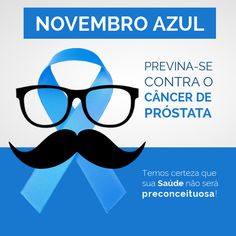 Novembro Azul, mês de conscientizar a todos os Homens contra o câncer de próstata. Previna-se!