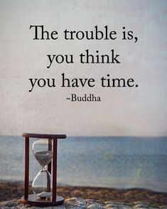 Type YES if you agree. The trouble is, you think you have time. ~ Buddha #positiveenergyplus #inspirationalquotes #quotes #positivethinking #inspiration #motivation #quotesoftheday #instaquotes #sayings #words#quotation #motivationalquotes #lifequotes #qotd #quotestagram #lifecoach #inspire #positivity #positivethoughts #life #like #love #follow