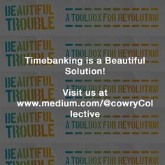 https://medium.com/@cowryCollective/timebanking-is-a-beautiful-solution-5ea575f08af3#.dokepwyim