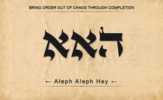 26 HAA: HEY ALEPH ALEPH: BRING ORDER OUT OF CHAOS THROUGH COMPLETION. Scan from Right to Left.