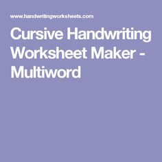 Cursive Handwriting Worksheet Maker - Multiword
