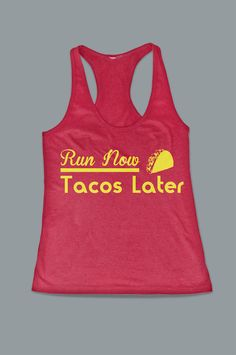 Hey, I found this really awesome Etsy listing at https://www.etsy.com/listing/184320461/run-now-tacos-later-funny-womens-next