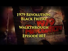 1979 Revolution: Black Friday Walkthrough - Episode 001