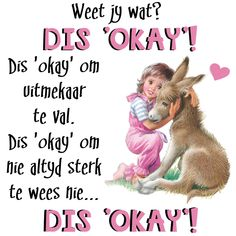 DIS 'OKAY'! Dis 'okay' om uitmekaar te van. Dis 'okay' om nie altyd sterk te wees nie. DIS 'OKAY'! Best Quotes, Funny Quotes, Qoutes, Life Quotes, Afrikaanse Quotes, Angel Quotes, Silhouette Cameo Projects, Strong Quotes, Quote Posters