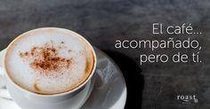 El café... acompañado, pero de tí.