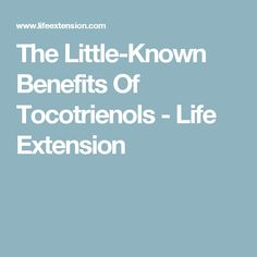 The Little-Known Benefits Of Tocotrienols - Life Extension