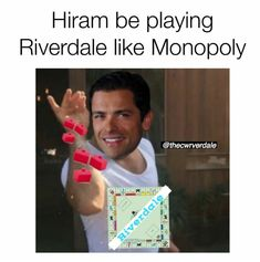Hiram be playing Riverdale like Monopoly