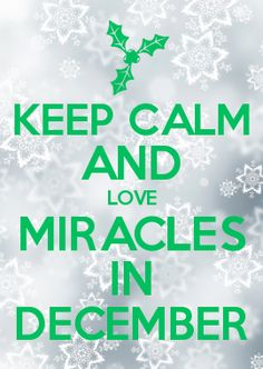 KEEP CALM AND LOVE MIRACLES IN DECEMBER
