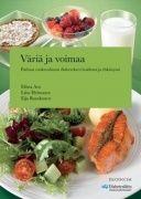 Väriä ja voimaa : parhaat ruokavalinnat diabeteksen hoidossa ja ehkäisyssä / Eliina Aro, Liisa Heinonen, Eija Ruuskanen