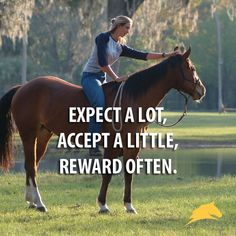 Expect a lot, accept a little, reward often.