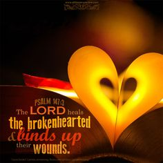 The LORD heals the brokenhearted, and binds up their wounds. Psa 147:3. <3
