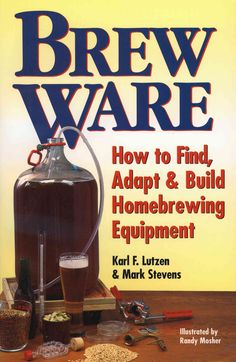 Brew ware : how to find, adapt & build homebrewing equipment / Karl F. Lutzen and Mark Stevens ; illustrated by Randy Mosher. Beer Brewing Kits, Brewing Recipes, Beer Recipes, Man Cave Designs, Brewery Equipment, Home Brewing Equipment, Diy Man, Distilling Alcohol, Home Brewery
