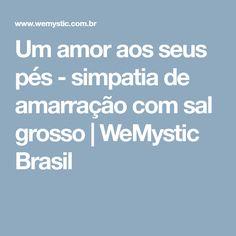 Um amor aos seus pés - simpatia de amarração com sal grosso | WeMystic Brasil
