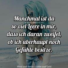 Sometimes there is so much emptiness in me . Visit us too ---> www.herz-and-seel . How I Feel, How Are You Feeling, Sad Quotes, Inspirational Quotes, German Quotes, Love Me Like, My Demons, True Words, True Stories