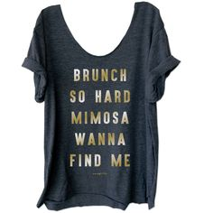 Brunch So Hard Mimosa Wanna Find Me One-Size Swanky Tee
