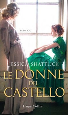 Sweety Reviews: [Novità in libreria] Le donne del castello, di Jessica Shattuck
