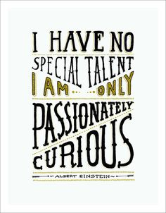 """""""I Have No Special Talent."""" Quote on Canvas Inspirational Quote Canvas Wall Art - Canvas Graphic Design and Typography Print - Gallery-wrapped around thick wooden frame - Easy to hang, with hange Great Quotes, Quotes To Live By, Me Quotes, Motivational Quotes, Inspirational Quotes, The Words, Mbti, E Mc2, Canvas Quotes"""