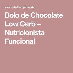 Bolo de Chocolate Low Carb – Nutricionista Funcional Chocolate Low Carb, Healthy Food, Dietitian, Recipes, Young Boys, School, Bolo De Chocolate, Meals