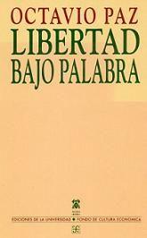 """Octavio Paz """"Libertad bajo palabra"""""""