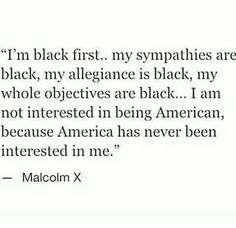 """Malcolm X Quote """" I am Black first"""" Black Love, Black Is Beautiful, Black Man, Malcolm X, Black History Facts, Black Pride, African American History, Native American, Real Talk"""